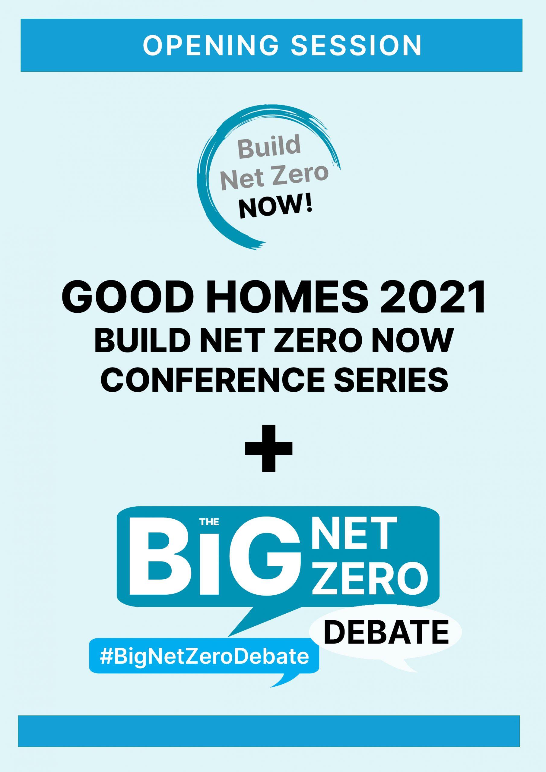 Good Homes 2021 Build Net Zero Now conference series - Opening Session + 'Big Net Zero Debate'