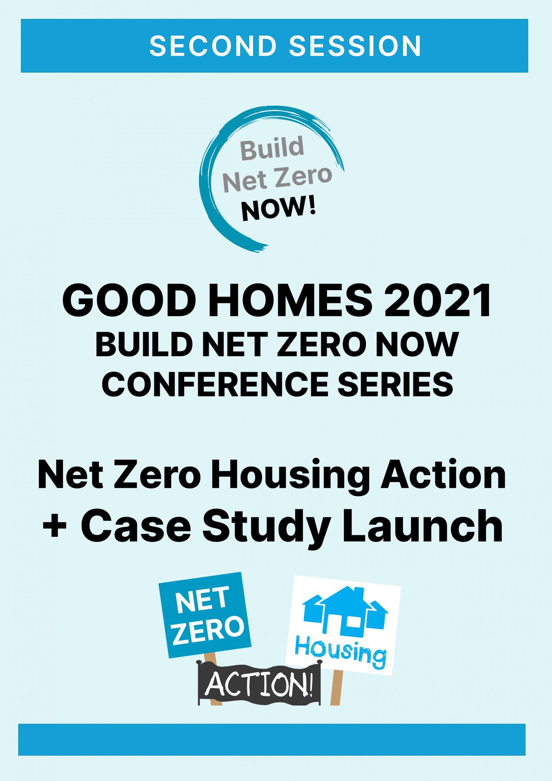 Good Homes 2021 Build Net Zero Now conference series - Net Zero Housing Action + Case Study Launch